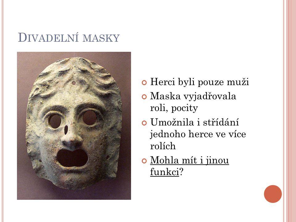 D IVADELNÍ MASKY Herci byli pouze muži Maska vyjadřovala roli, pocity Umožnila i střídání jednoho herce ve více rolích Mohla mít i jinou funkci?