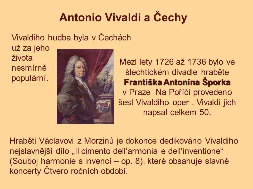 Antonio Vivaldi a Čechy Vivaldiho hudba byla v Čechách už za jeho života nesmírně populární. Františka Antonína Šporka Mezi lety 1726 až 1736 bylo ve