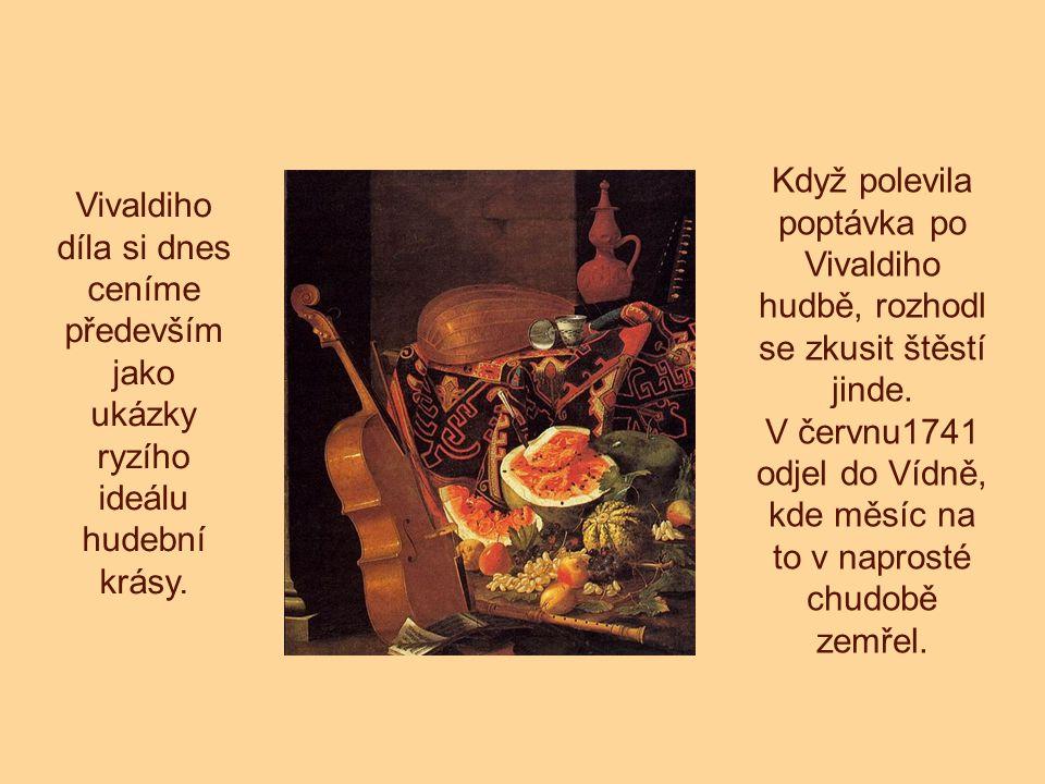 Vivaldiho díla si dnes ceníme především jako ukázky ryzího ideálu hudební krásy. Když polevila poptávka po Vivaldiho hudbě, rozhodl se zkusit štěstí j