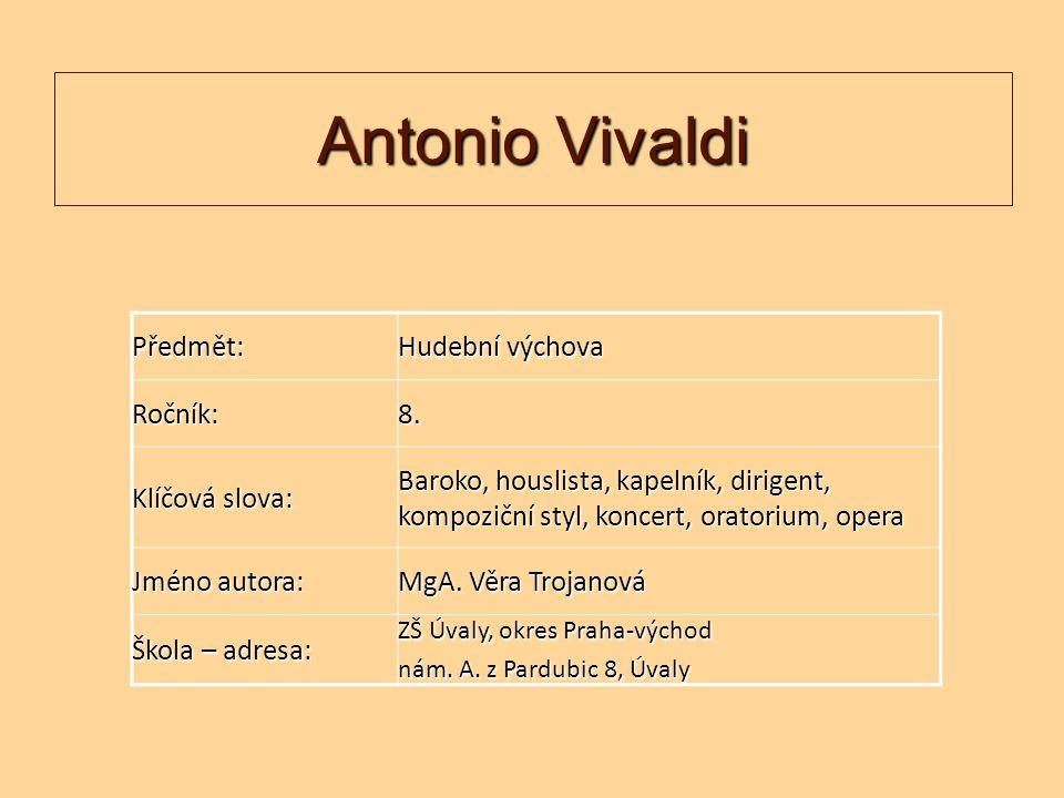 Antonio Vivaldi Předmět: Hudební výchova Ročník:8. Klíčová slova: Baroko, houslista, kapelník, dirigent, kompoziční styl, koncert, oratorium, opera Jm