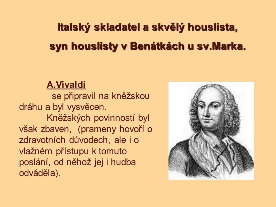 Italský skladatel a skvělý houslista, syn houslisty v Benátkách u sv.Marka. A.Vivaldi se připravil na kněžskou dráhu a byl vysvěcen. Kněžských povinno