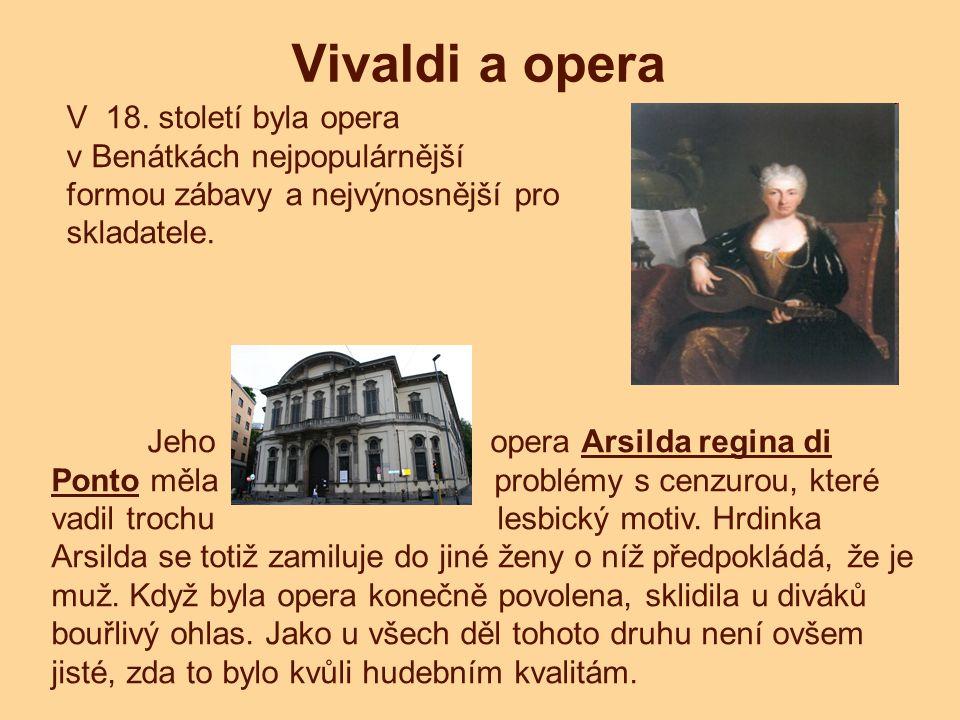 Vivaldi a opera V 18. století byla opera v Benátkách nejpopulárnější formou zábavy a nejvýnosnější pro skladatele. Jeho opera Arsilda regina di Ponto