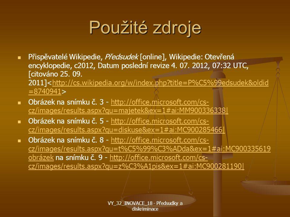 Použité zdroje Přispěvatelé Wikipedie, Předsudek [online], Wikipedie: Otevřená encyklopedie, c2012, Datum poslední revize 4.