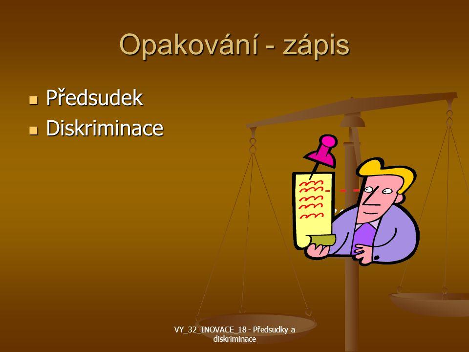 Opakování - zápis Předsudek Předsudek Diskriminace Diskriminace VY_32_INOVACE_18 - Předsudky a diskriminace