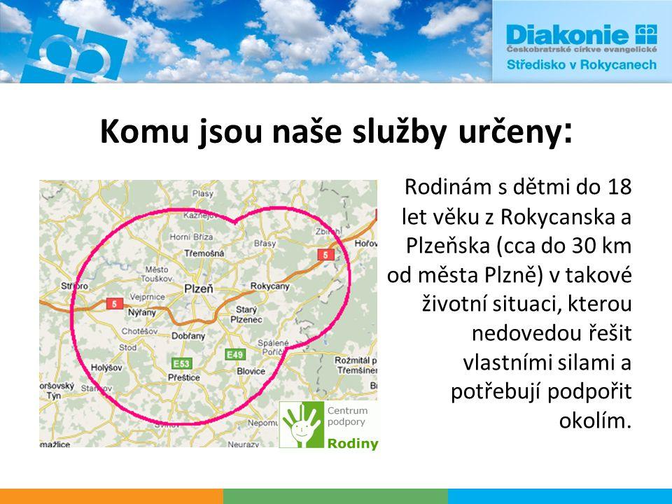 Komu jsou naše služby určeny : Rodinám s dětmi do 18 let věku z Rokycanska a Plzeňska (cca do 30 km od města Plzně) v takové životní situaci, kterou n