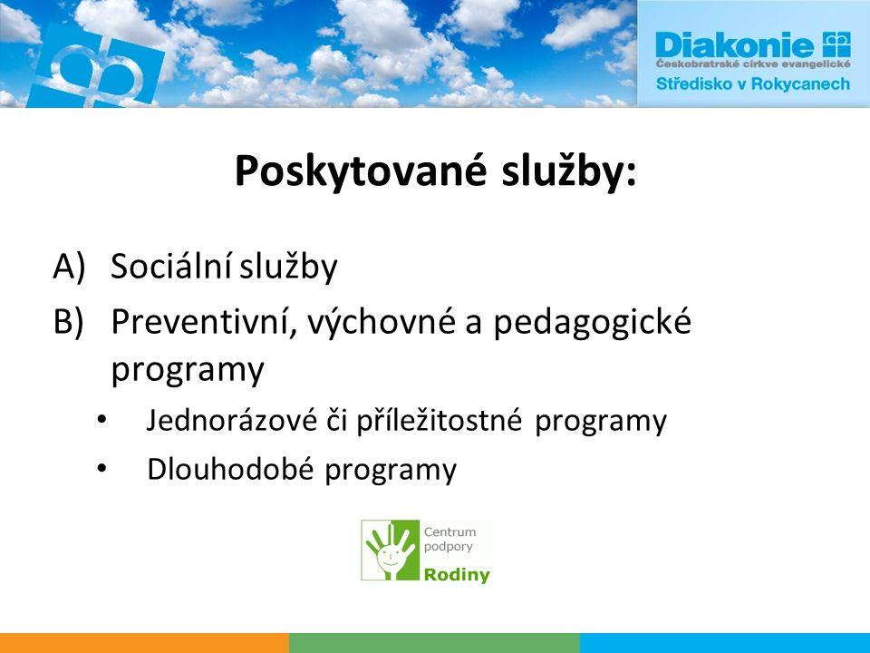 Poskytované služby: A)Sociální služby B)Preventivní, výchovné a pedagogické programy Jednorázové či příležitostné programy Dlouhodobé programy