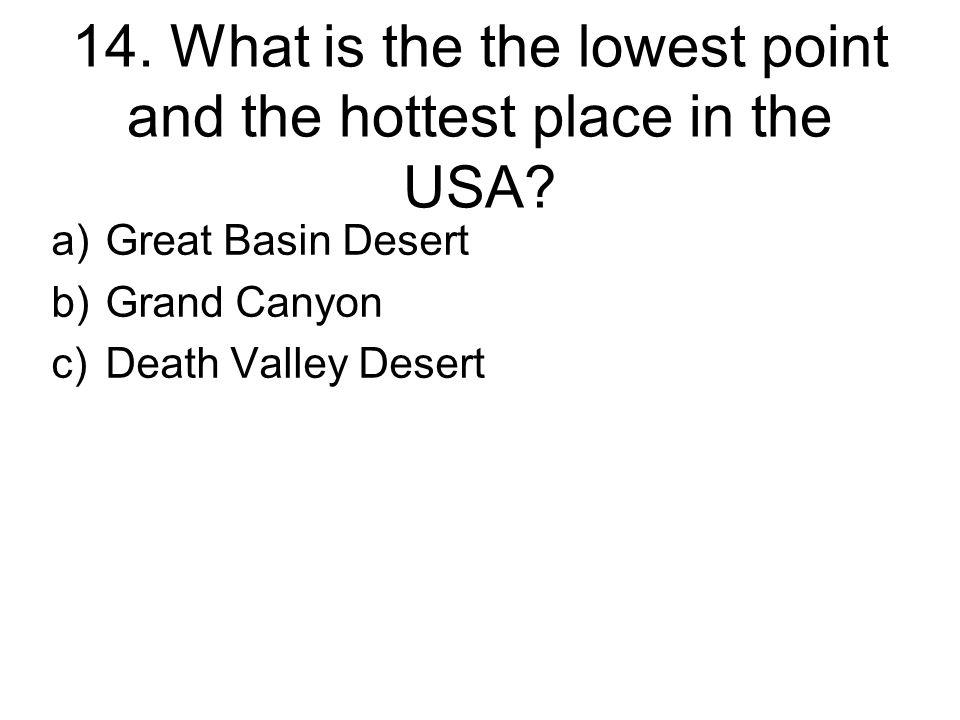 14. What is the the lowest point and the hottest place in the USA.