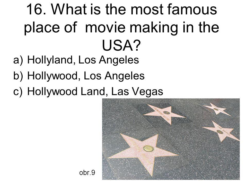 16. What is the most famous place of movie making in the USA.