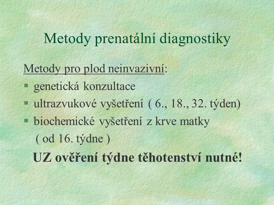 Metody prenatální diagnostiky Metody pro plod neinvazivní: §genetická konzultace §ultrazvukové vyšetření ( 6., 18., 32. týden) §biochemické vyšetření