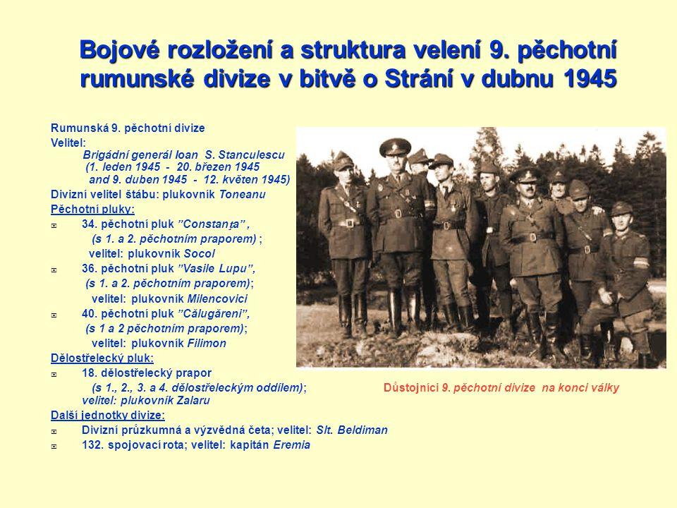 Rumunská 9. pěchotní divize Velitel: Brigádní generál Ioan S. Stanculescu (1. leden 1945 - 20. březen 1945 and 9. duben 1945 - 12. květen 1945) Divizn
