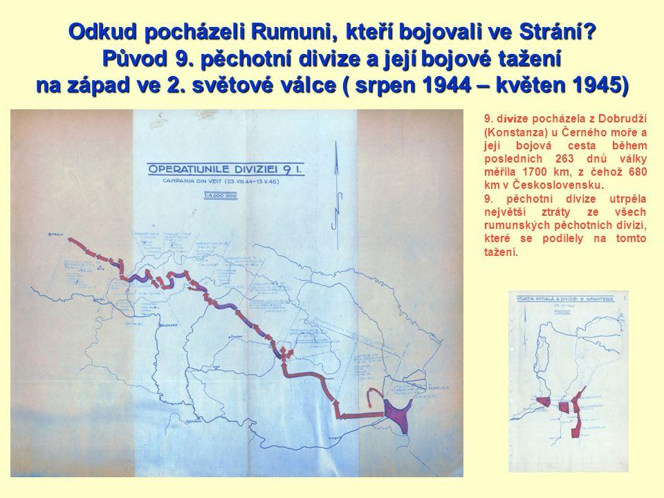 9. d ivi ze pocházela z Dobrudži (Konstanza) u Černého moře a její bojová cesta během posledních 263 dnů války měřila 1700 km, z čehož 680 km v Českos
