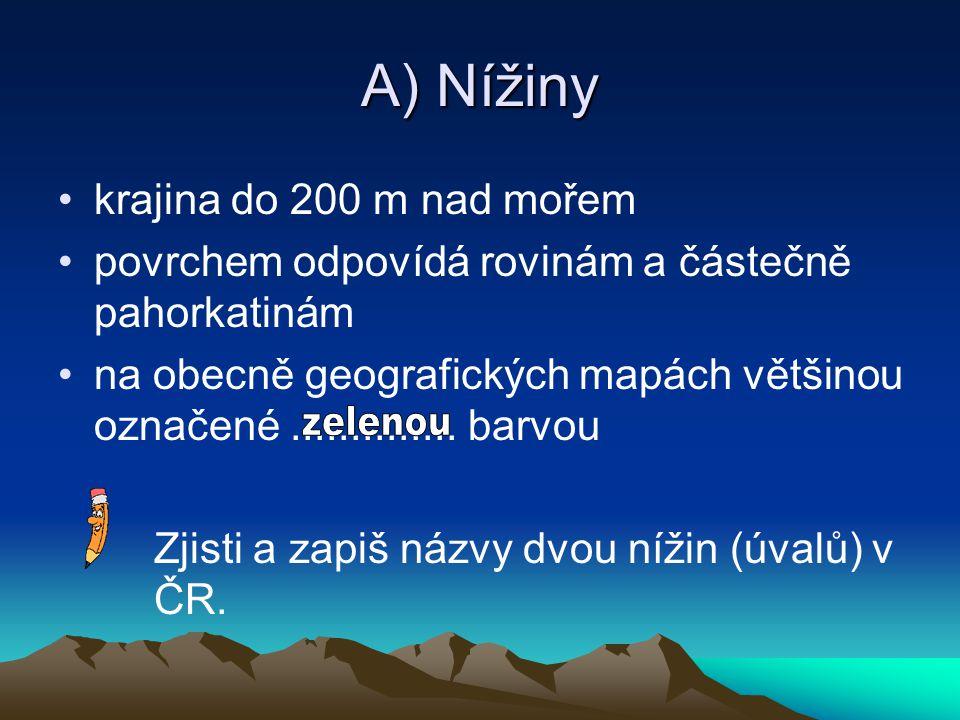 A) Nížiny krajina do 200 m nad mořem povrchem odpovídá rovinám a částečně pahorkatinám na obecně geografických mapách většinou označené..............