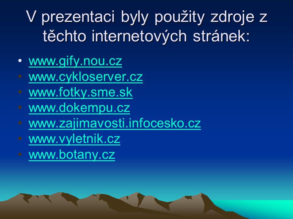 V prezentaci byly použity zdroje z těchto internetových stránek: www.gify.nou.cz www.cykloserver.cz www.fotky.sme.skwww.fotky.sme.sk www.dokempu.cz ww