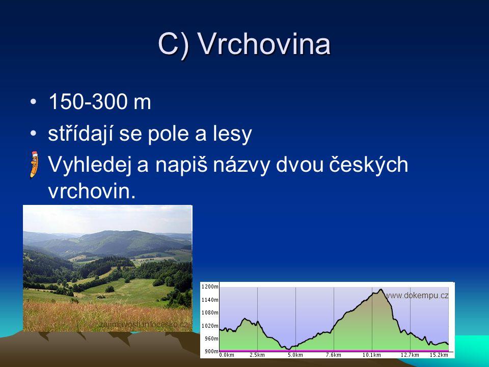 D) Hornatina (hory, pohoří) 300-600 m jsou většinou zalesněné Vyhledej a napiš názvy dvou českých pohoří.