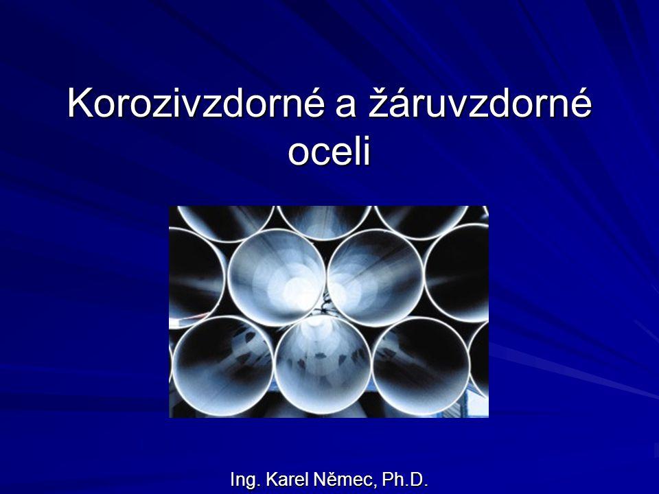 Korozivzdorné a žáruvzdorné oceli Ing. Karel Němec, Ph.D.