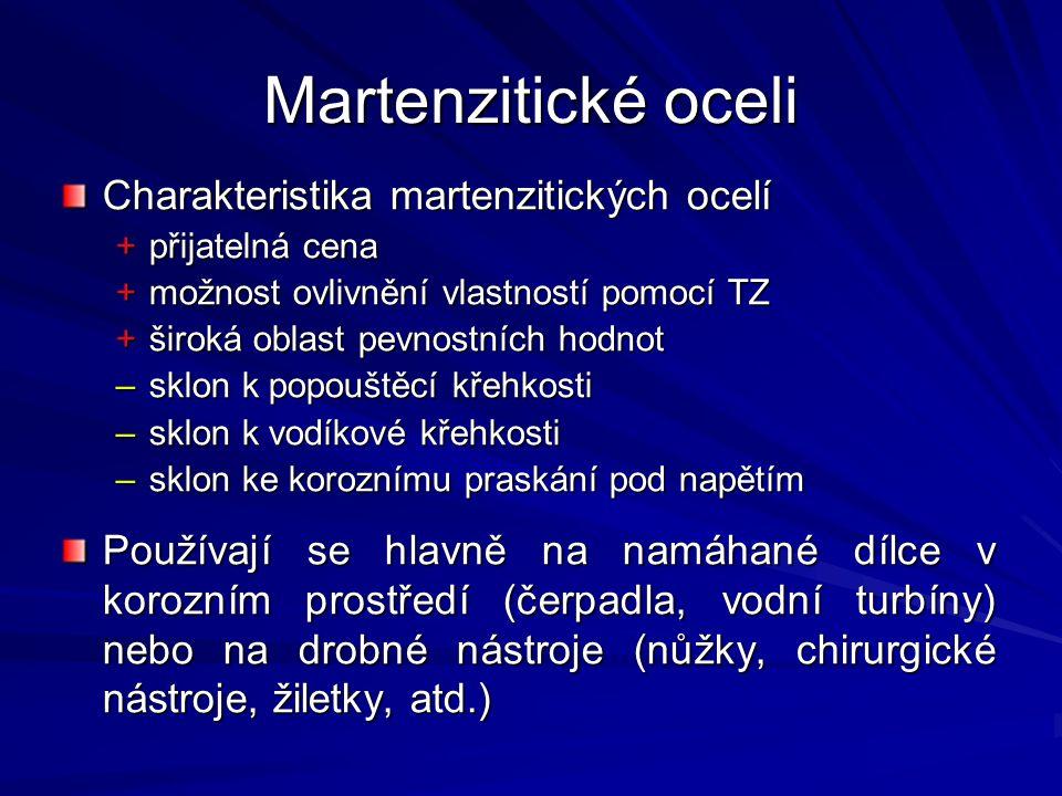 Martenzitické oceli Charakteristika martenzitických ocelí +přijatelná cena +možnost ovlivnění vlastností pomocí TZ +široká oblast pevnostních hodnot –