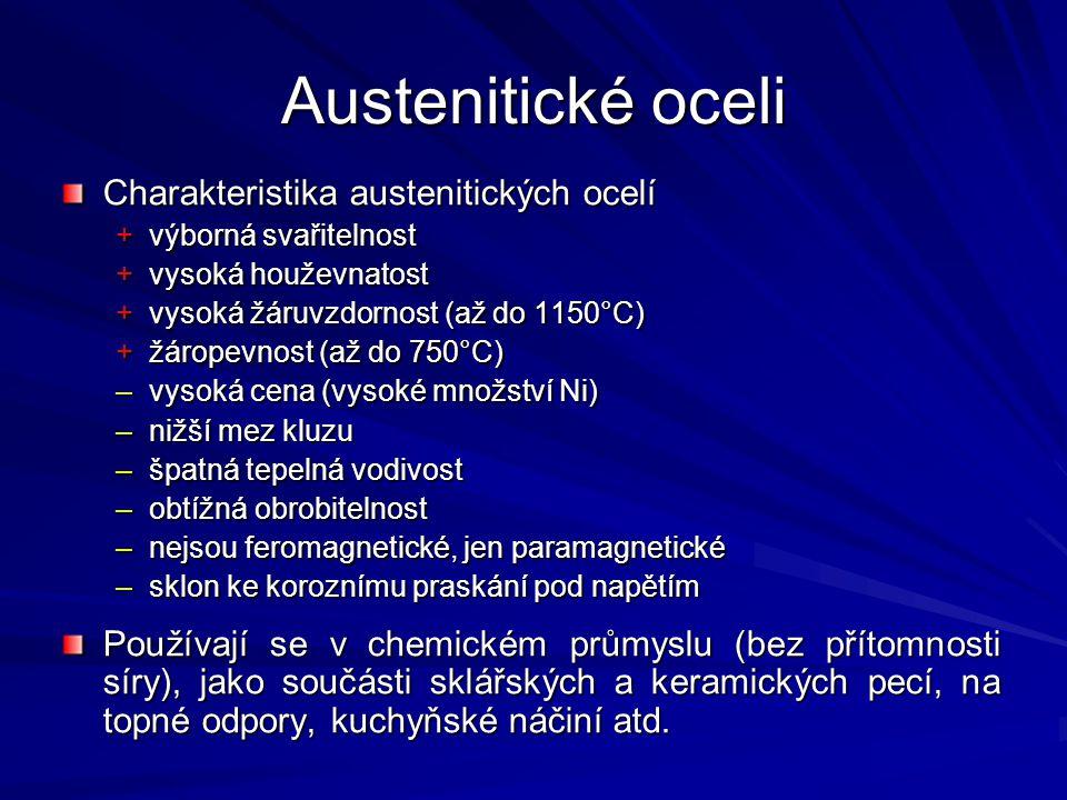 Austenitické oceli Charakteristika austenitických ocelí +výborná svařitelnost +vysoká houževnatost +vysoká žáruvzdornost (až do 1150°C) +žáropevnost (