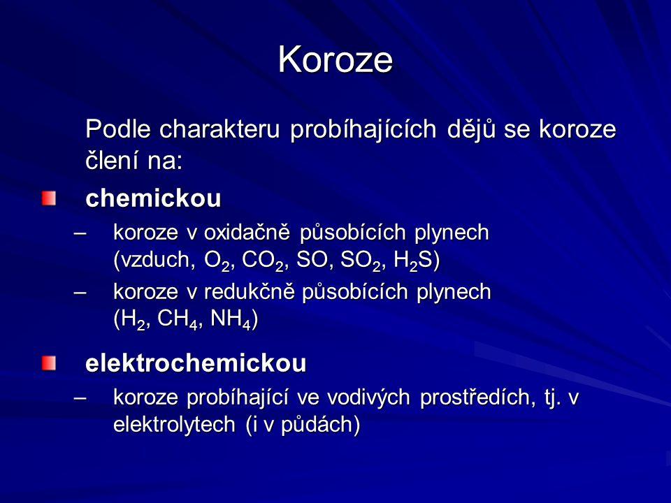 Koroze Podle charakteru probíhajících dějů se koroze člení na: chemickou –koroze v oxidačně působících plynech (vzduch, O 2, CO 2, SO, SO 2, H 2 S) –k