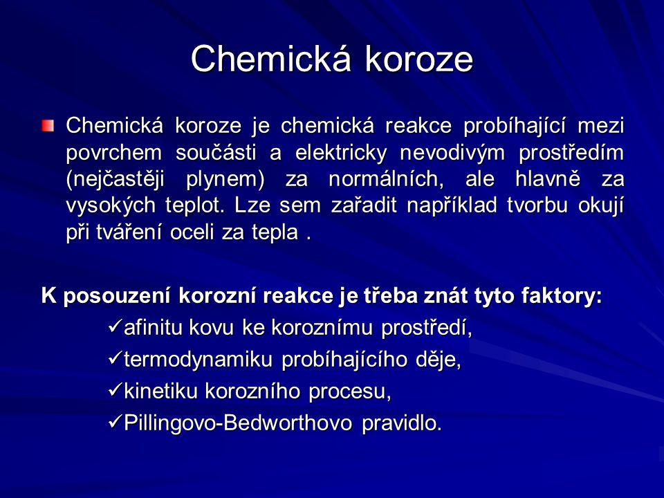 Chemická koroze Chemická koroze je chemická reakce probíhající mezi povrchem součásti a elektricky nevodivým prostředím (nejčastěji plynem) za normáln