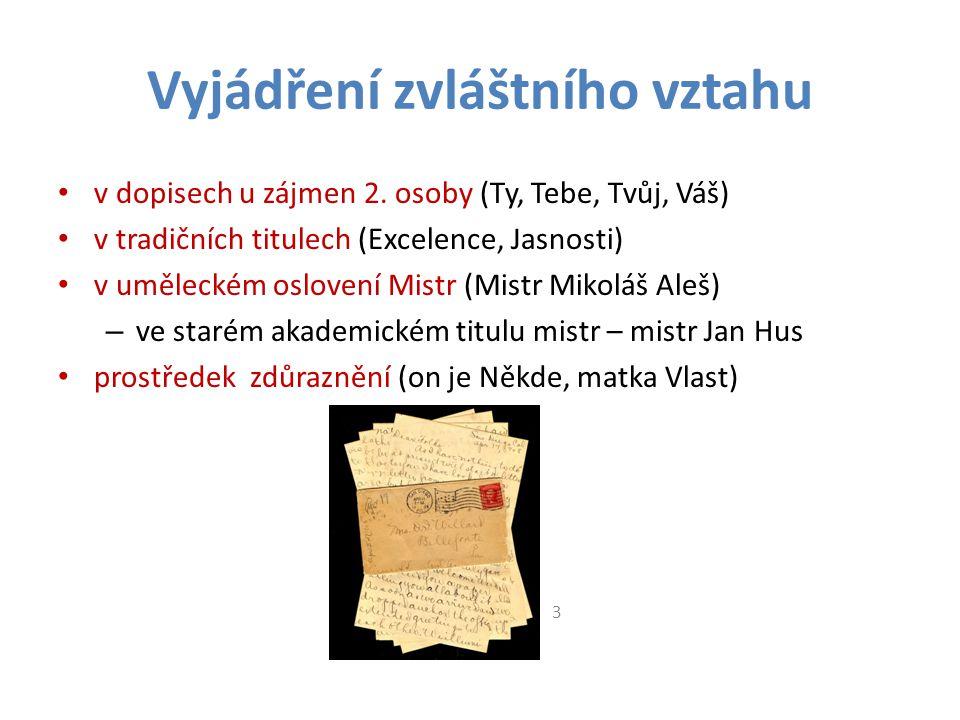 Vyjádření zvláštního vztahu v dopisech u zájmen 2. osoby (Ty, Tebe, Tvůj, Váš) v tradičních titulech (Excelence, Jasnosti) v uměleckém oslovení Mistr