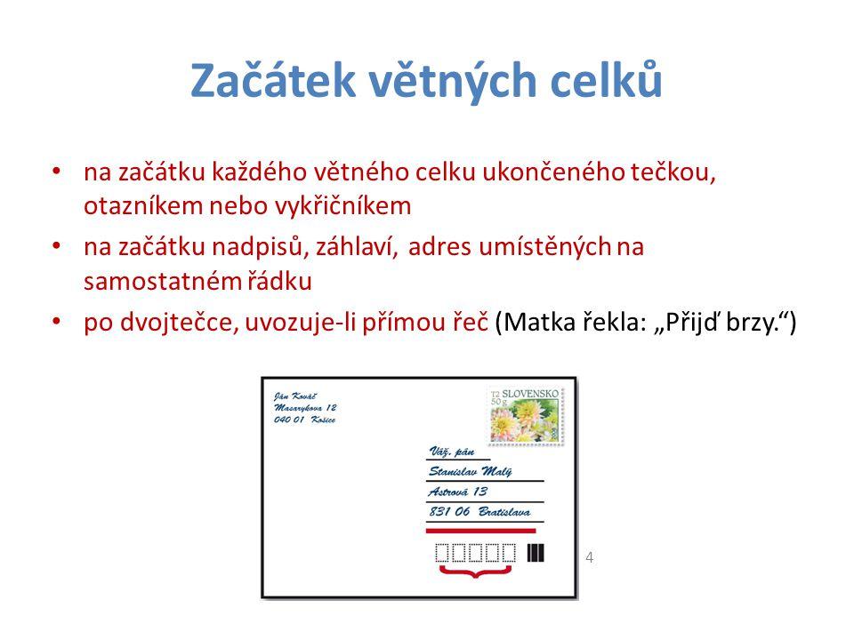 Začátek větných celků na začátku každého větného celku ukončeného tečkou, otazníkem nebo vykřičníkem na začátku nadpisů, záhlaví, adres umístěných na