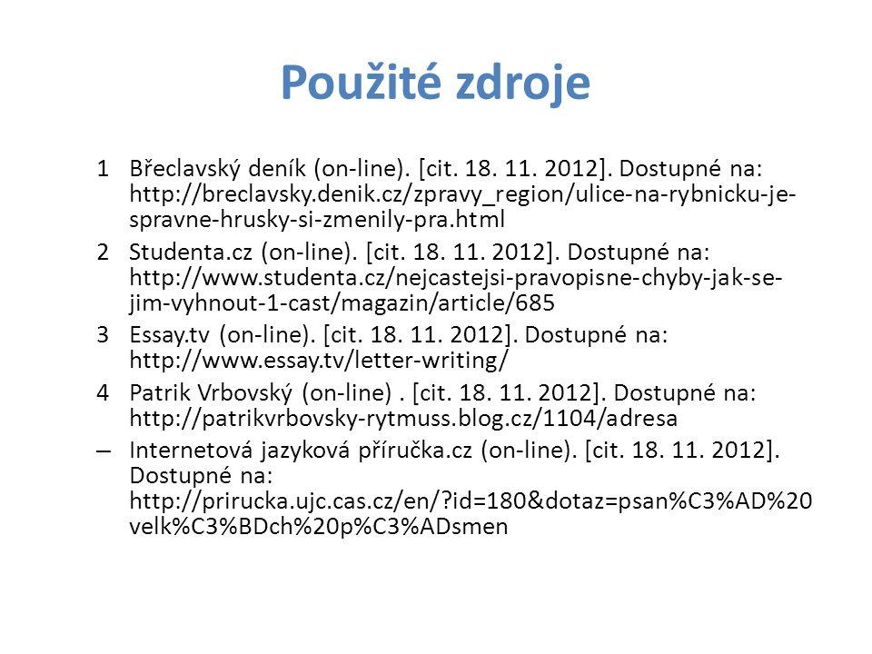 Použité zdroje 1Břeclavský deník (on-line). [cit. 18. 11. 2012]. Dostupné na: http://breclavsky.denik.cz/zpravy_region/ulice-na-rybnicku-je- spravne-h