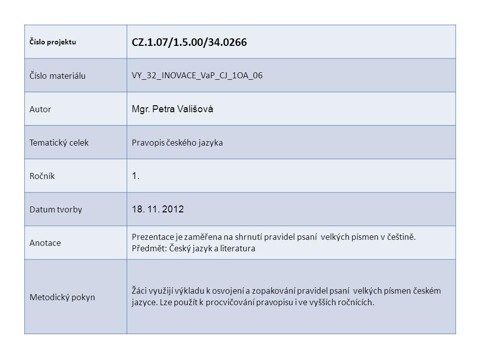 Číslo projektu CZ.1.07/1.5.00/34.0266 Číslo materiáluVY_32_INOVACE_VaP_CJ_1OA_06 Autor Mgr. Petra Vališová Tematický celekPravopis českého jazyka Ročn