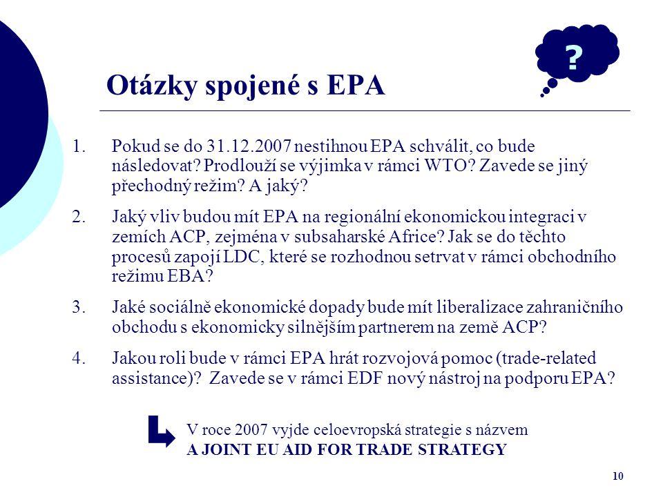 10 Otázky spojené s EPA 1.Pokud se do 31.12.2007 nestihnou EPA schválit, co bude následovat.