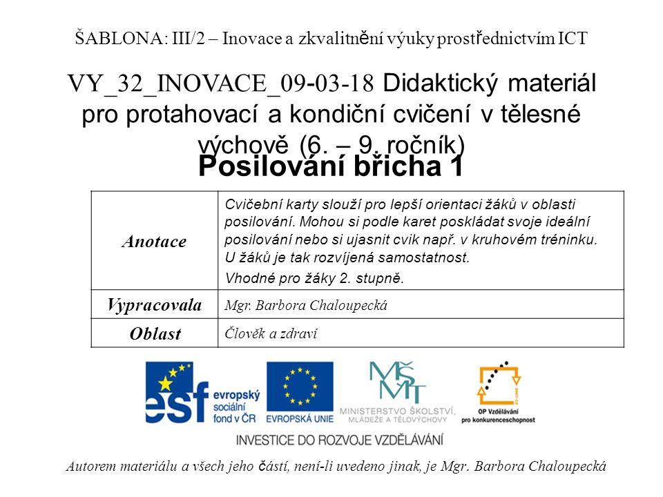 VY_32_INOVACE_09 - 03-18 Didaktický materiál pro protahovací a kondiční cvičení v tělesné výchově (6. – 9. ročník) Posilování břicha 1 Autorem materiá