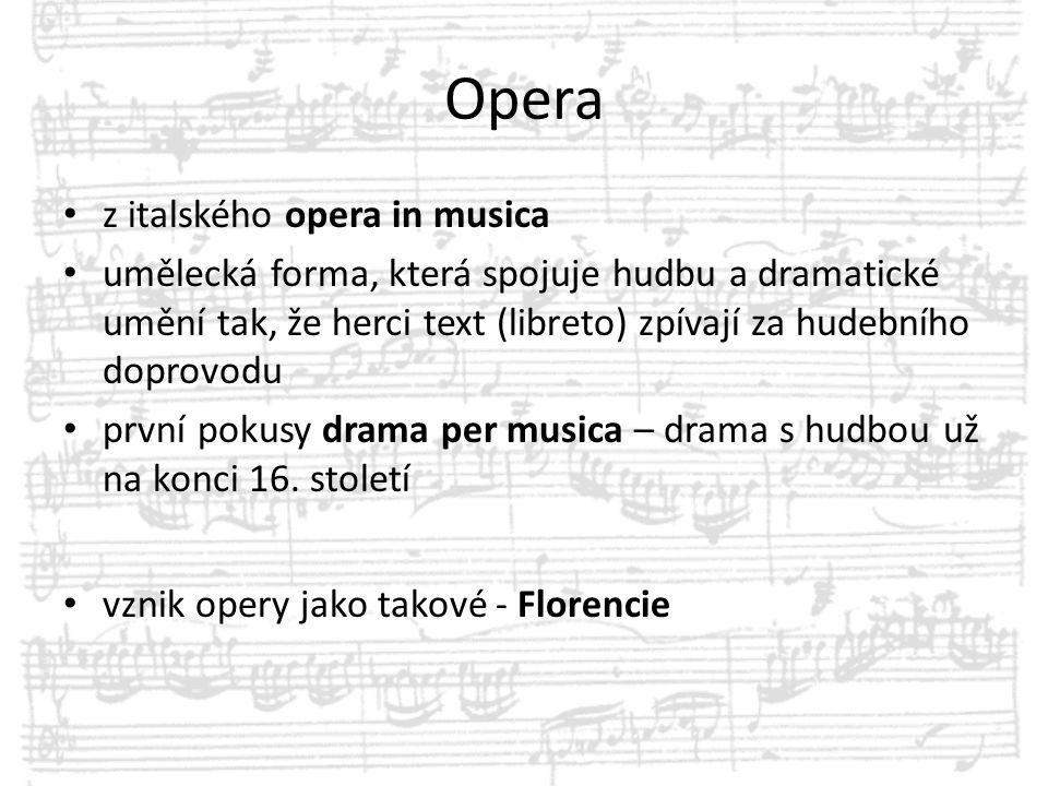 Opera z italského opera in musica umělecká forma, která spojuje hudbu a dramatické umění tak, že herci text (libreto) zpívají za hudebního doprovodu p