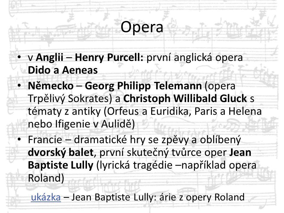 Opera v Anglii – Henry Purcell: první anglická opera Dido a Aeneas Německo – Georg Philipp Telemann (opera Trpělivý Sokrates) a Christoph Willibald Gl