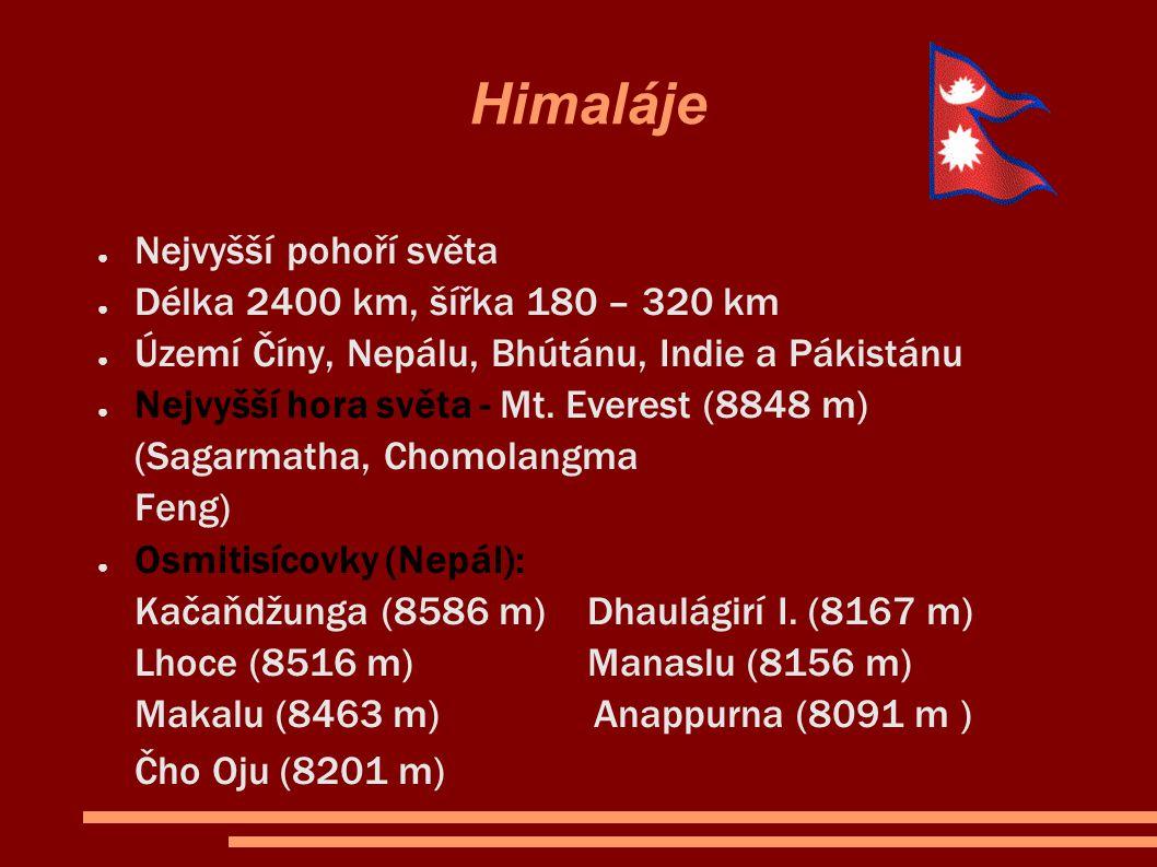 Himaláje ● Nejvyšší pohoří světa ● Délka 2400 km, šířka 180 – 320 km ● Území Číny, Nepálu, Bhútánu, Indie a Pákistánu ● Nejvyšší hora světa - Mt. Ever