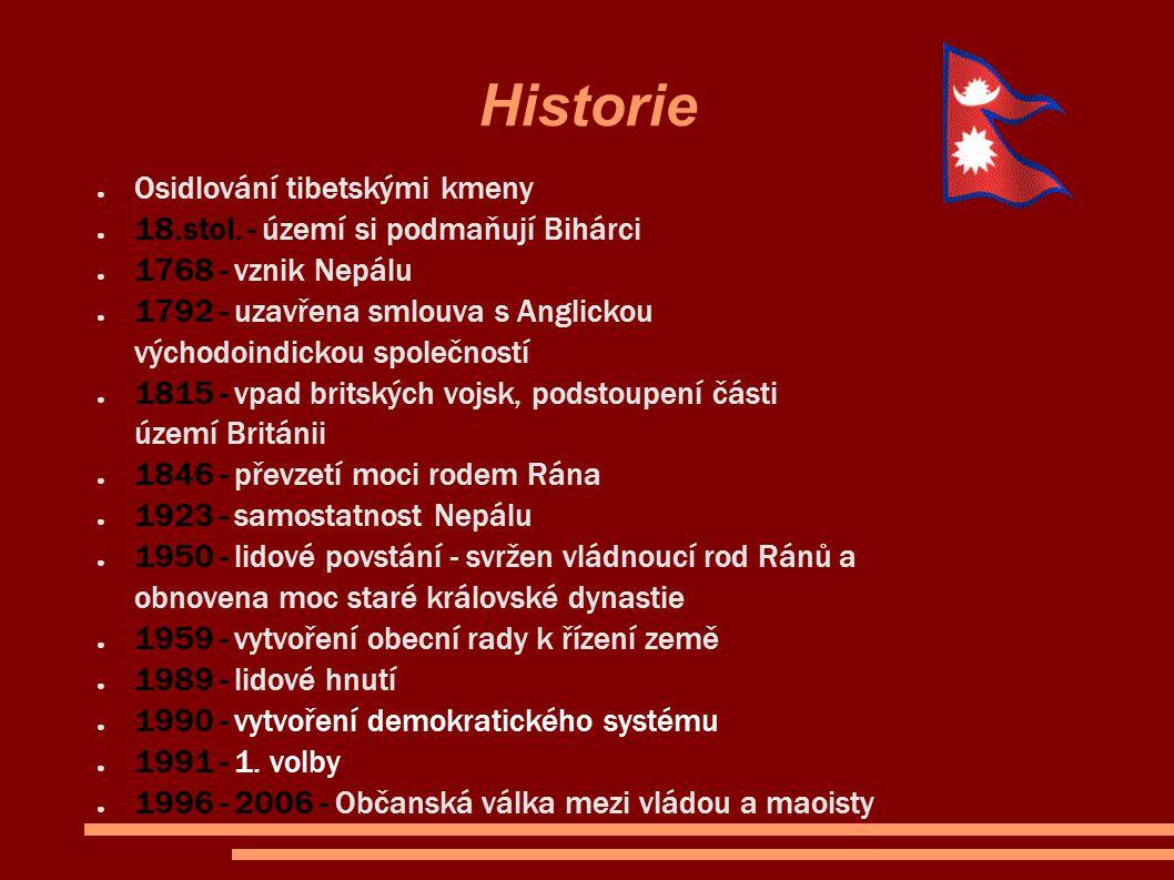 Historie ● Osidlování tibetskými kmeny ● 18.stol. - území si podmaňují Bihárci ● 1768 - vznik Nepálu ● 1792 - uzavřena smlouva s Anglickou východoindi
