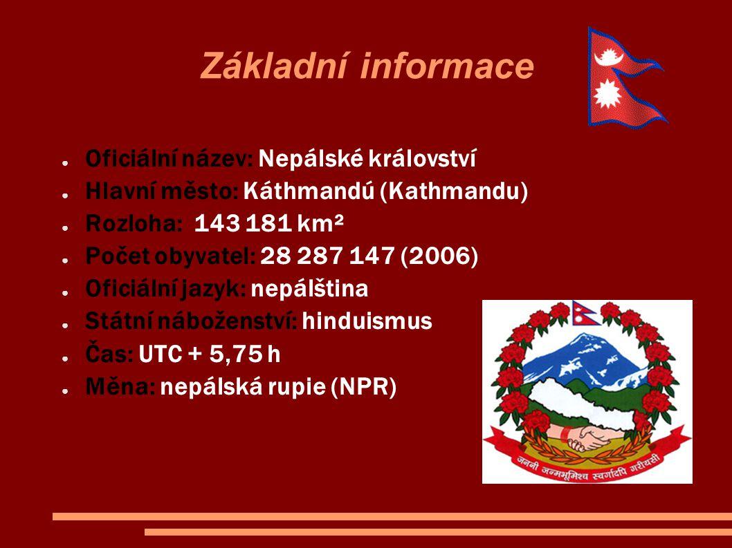Základní informace ● Oficiální název: Nepálské království ● Hlavní město: Káthmandú (Kathmandu) ● Rozloha: 143 181 km² ● Počet obyvatel: 28 287 147 (2