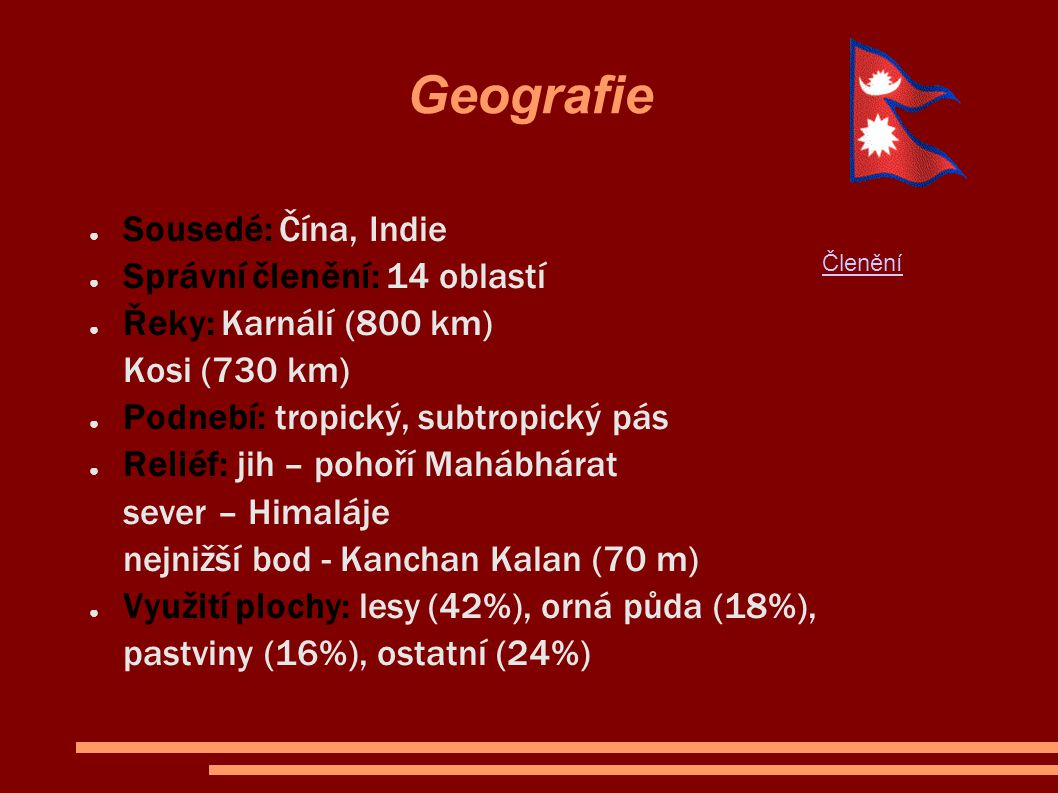 Geografie ● Sousedé: Čína, Indie ● Správní členění: 14 oblastí ● Řeky: Karnálí (800 km) Kosi (730 km) ● Podnebí: tropický, subtropický pás ● Reliéf: j