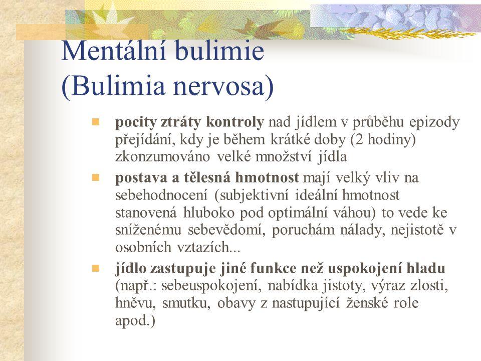 Mentální bulimie (Bulimia nervosa) pocity ztráty kontroly nad jídlem v průběhu epizody přejídání, kdy je během krátké doby (2 hodiny) zkonzumováno vel