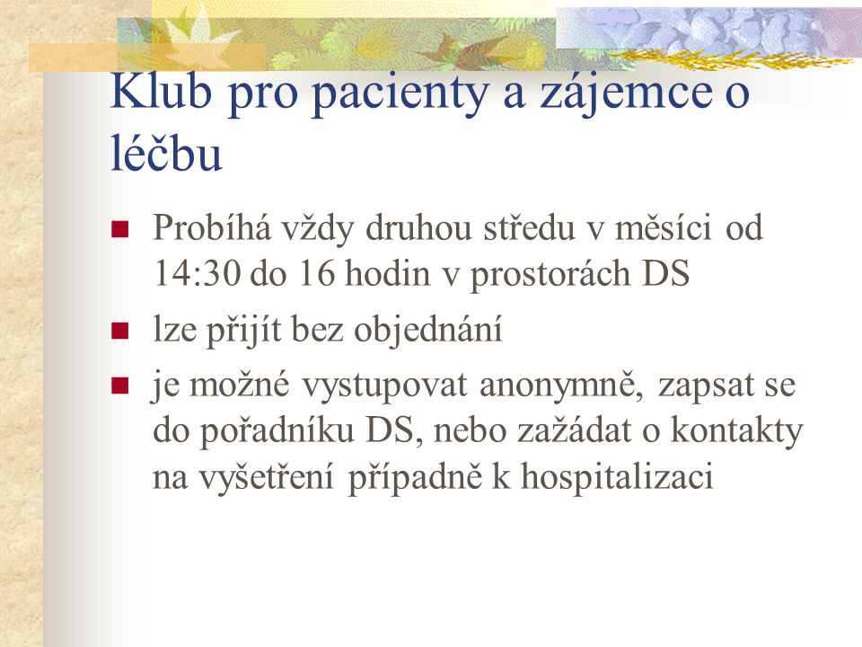 Klub pro pacienty a zájemce o léčbu Probíhá vždy druhou středu v měsíci od 14:30 do 16 hodin v prostorách DS lze přijít bez objednání je možné vystupo