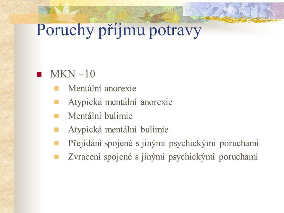 Poruchy příjmu potravy MKN –10 Mentální anorexie Atypická mentální anorexie Mentální bulimie Atypická mentální bulimie Přejídání spojené s jinými psyc