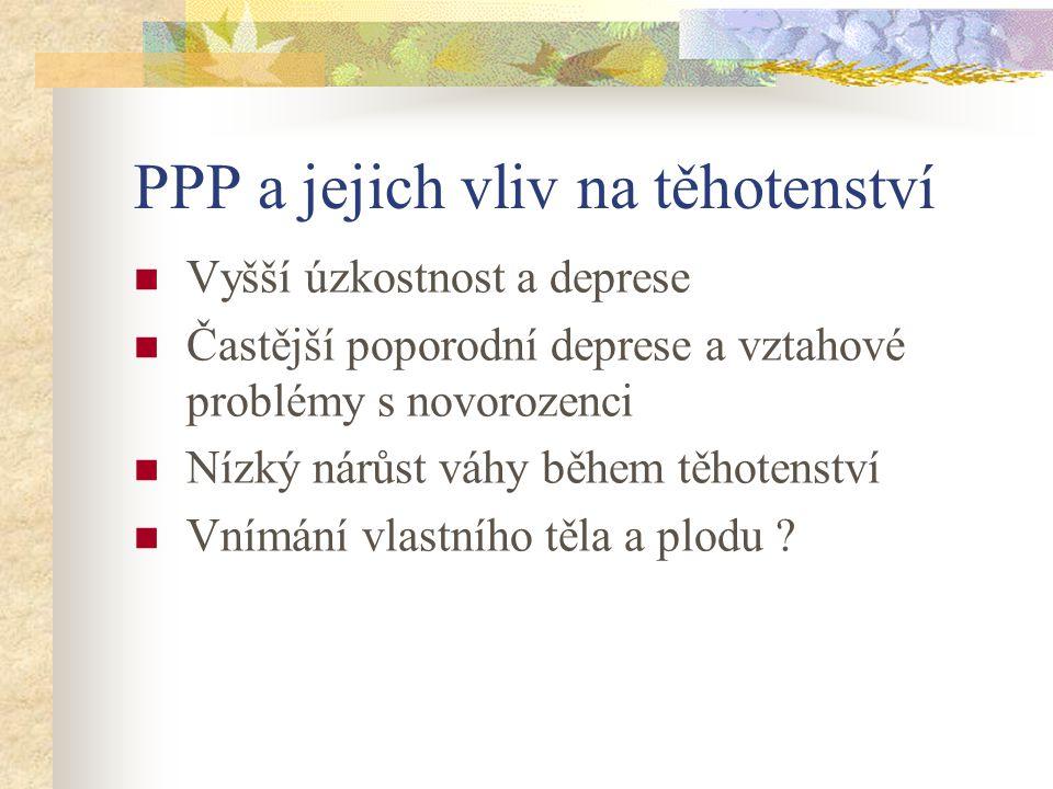 PPP a jejich vliv na těhotenství Vyšší úzkostnost a deprese Častější poporodní deprese a vztahové problémy s novorozenci Nízký nárůst váhy během těhot
