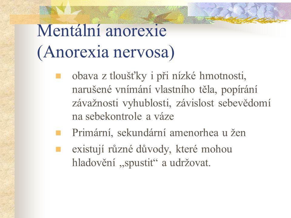 Mentální anorexie (Anorexia nervosa) obava z tloušťky i při nízké hmotnosti, narušené vnímání vlastního těla, popírání závažnosti vyhublosti, závislos