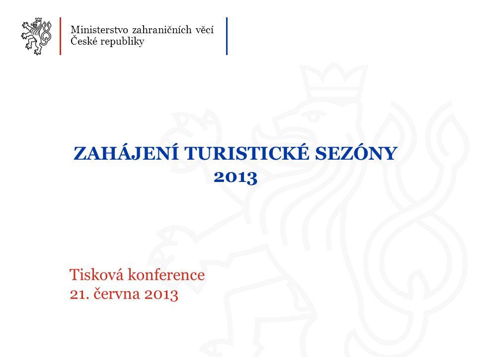 1 Ministerstvo zahraničních věcí České republiky ZAHÁJENÍ TURISTICKÉ SEZÓNY 2013 Tisková konference 21.