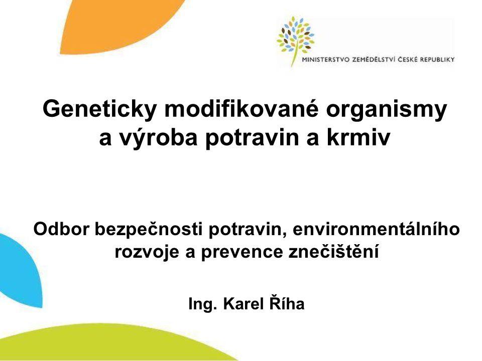 Geneticky modifikované organismy a výroba potravin a krmiv Odbor bezpečnosti potravin, environmentálního rozvoje a prevence znečištění Ing.