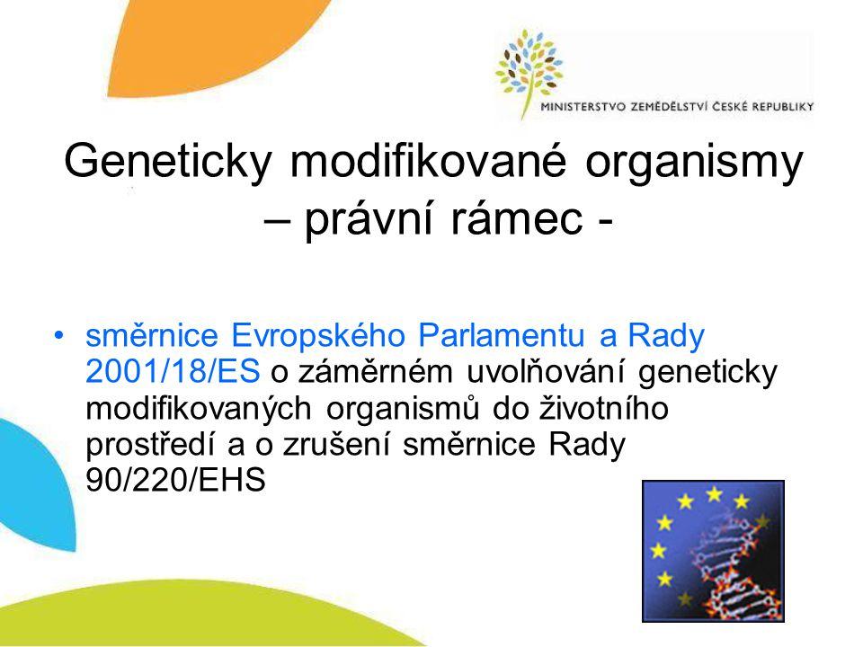 Geneticky modifikované organismy – právní rámec - směrnice Evropského Parlamentu a Rady 2001/18/ES o záměrném uvolňování geneticky modifikovaných organismů do životního prostředí a o zrušení směrnice Rady 90/220/EHS