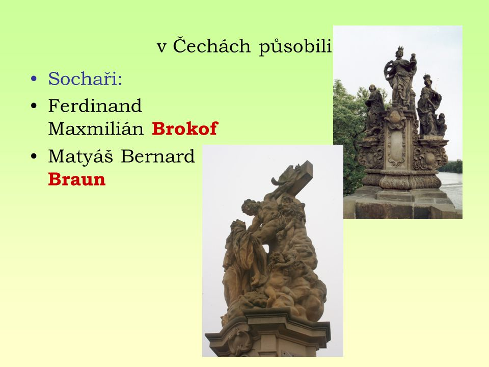 v Čechách působili Sochaři: Ferdinand Maxmilián Brokof Matyáš Bernard Braun
