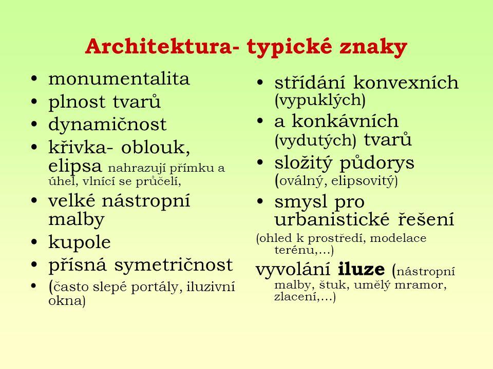 Architektura- typické znaky monumentalita plnost tvarů dynamičnost křivka- oblouk, elipsa nahrazují přímku a úhel, vlnící se průčelí, velké nástropní