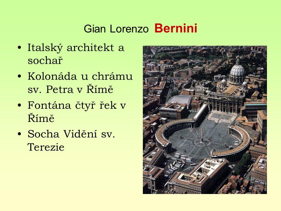 Gian Lorenzo Bernini Italský architekt a sochař Kolonáda u chrámu sv. Petra v Římě Fontána čtyř řek v Římě Socha Vidění sv. Terezie