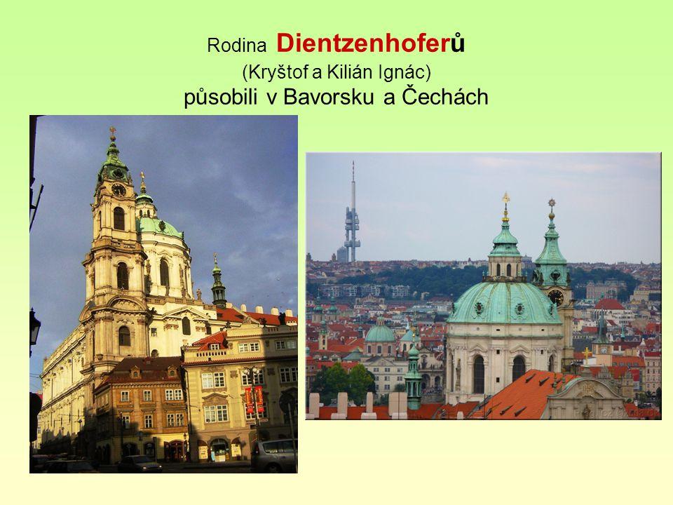 Rodina Dientzenhoferů (Kryštof a Kilián Ignác) působili v Bavorsku a Čechách