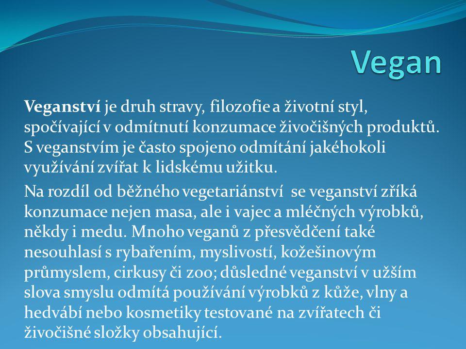 Veganství je druh stravy, filozofie a životní styl, spočívající v odmítnutí konzumace živočišných produktů.
