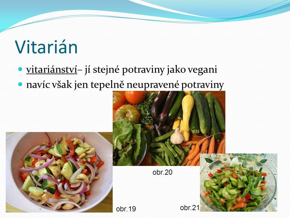 Vitarián vitariánství– jí stejné potraviny jako vegani navíc však jen tepelně neupravené potraviny obr.20 obr.21 obr.19