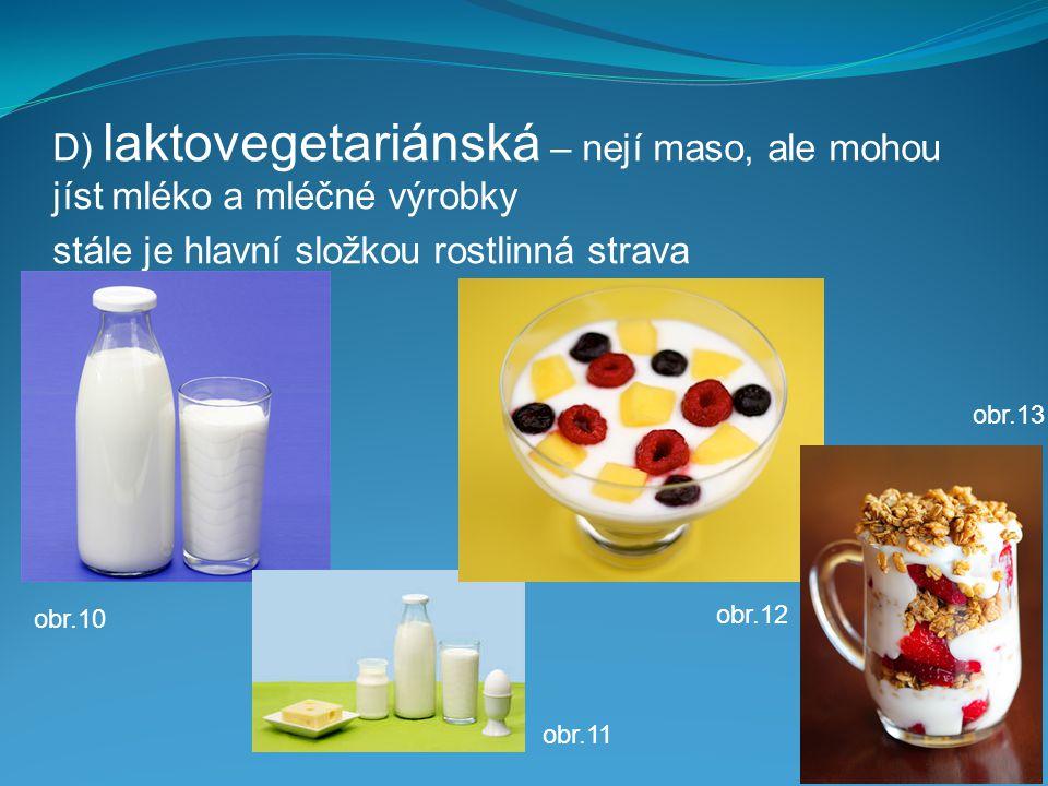 D) laktovegetariánská – nejí maso, ale mohou jíst mléko a mléčné výrobky stále je hlavní složkou rostlinná strava obr.13 obr.12 obr.11 obr.10